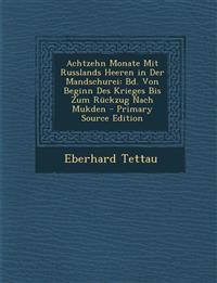 Achtzehn Monate Mit Russlands Heeren in Der Mandschurei: Bd. Von Beginn Des Krieges Bis Zum Ruckzug Nach Mukden - Primary Source Edition