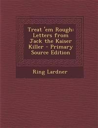 Treat 'em Rough: Letters from Jack the Kaiser Killer