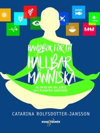 Handbok för en hållbar människa : ta hand om dig själv och planeten samtidigt