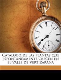 Catalogo de las plantas que espontáneamente crecen en el valle de Vertizarana