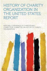 History of Charity Organization in the United States; Report