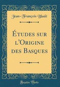 Études sur l'Origine des Basques (Classic Reprint)