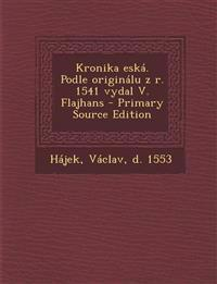 Kronika eská. Podle originálu z r. 1541 vydal V. Flajhans - Primary Source Edition