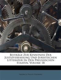 Beiträge Zur Kenntniß Der Justizverfassung Und Juristischen Litteratur In Den Preussischen Staaten, Volume 18