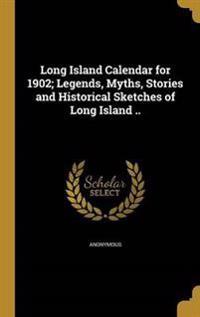 LONG ISLAND CAL FOR 1902 LEGEN