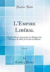 L'Empire Libéral, Vol. 6