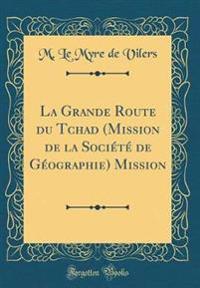 La Grande Route du Tchad (Mission de la Société de Géographie) Mission (Classic Reprint)
