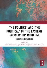 The Politics and the Political of the Eastern Partnership Initiative