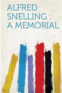 Alfred Snelling: A Memorial