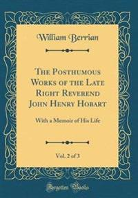 The Posthumous Works of the Late Right Reverend John Henry Hobart, Vol. 2 of 3