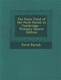 The Paine Fund of the First Parish in Cambridge - Primary Source Edition