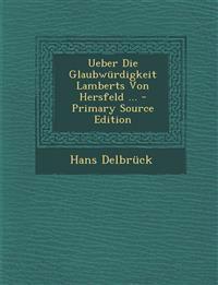 Ueber Die Glaubwurdigkeit Lamberts Von Hersfeld ... - Primary Source Edition