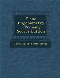 Plane Trigonometry - Primary Source Edition