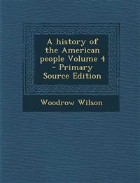 A History of the American People Volume 4 - Primary Source Edition