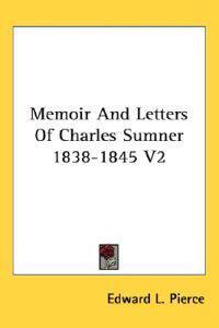 Memoir and Letters of Charles Sumner 1838-1845