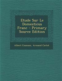 Etude Sur Le Domesticus Franc - Primary Source Edition