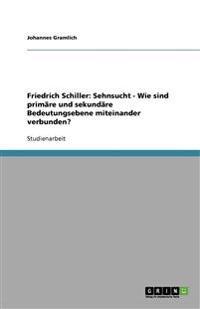 Friedrich Schiller: Sehnsucht - Wie sind primäre und sekundäre Bedeutungsebene miteinander verbunden?