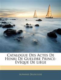 Catalogue Des Actes De Henri De Gueldre Prince-Évêque De Liége