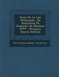 Suite De La Lais Philosophe, Ou Sentimens De Repentir De Madame D*** - Primary Source Edition