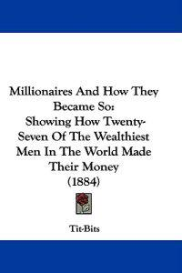 Millionaires and How They Became So
