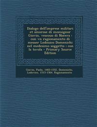 Dialogo dell'imprese militari et amorose di monsignor Giovio, vescouo di Nocera : con vn ragionamento di messer Lodouico Domenichi nel medesimo sogget