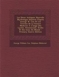 Les Dieux Antiques: Nouvelle Mythologie Illustree D'Apres George W. Cox Et Les Travaux de La Science Moderne A L'Usage Des Lycees, Pension