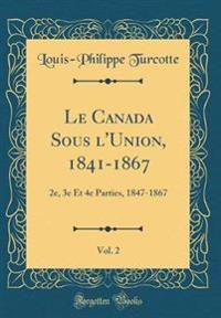Le Canada Sous l'Union, 1841-1867, Vol. 2