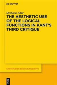 The Aesthetic Use of the Logical Functions in Kant's Third Critique