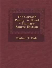 The Cornish Penny: A Novel - Primary Source Edition