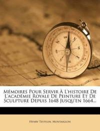 Mémoires Pour Servir À L'histoire De L'académie Royale De Peinture Et De Sculpture Depuis 1648 Jusqu'en 1664...
