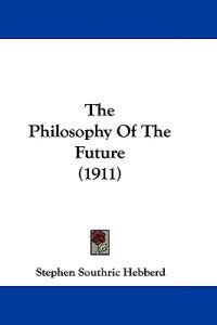 Philosophy Of The Future (1911)