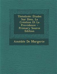 Théodicée: Études Sur Dieu, La Création Et La Providence - Primary Source Edition