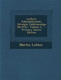 Luthers Folkebibliothek: Udvalgte Fuldstaendige Skrifter, Volume 2... - Primary Source Edition