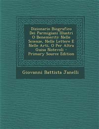 Dizionario Biografico Dei Parmigiani Illustri O Benemeriti: Nelle Scienze, Nelle Lettere E Nelle Arti, O Per Altra Guisa Notevoli