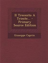 Il Trecento A Trieste... - Primary Source Edition