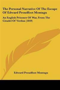 The Personal Narrative of the Escape of Edward Proudfoot Montagu