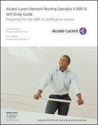 Alcatel-Lucent Network Routing Specialist II (NRS II) Self-Study Guide: Preparing for the NRS II Certification Exams [With CDROM]