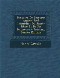 Histoire de Lescure: Ancien Fief Immediat Du Saint-Siege Et de Ses Seigneurs