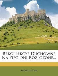 Rekollekcye Duchowne Na Piec Dni Rozlozone...
