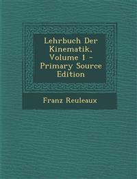 Lehrbuch Der Kinematik, Volume 1