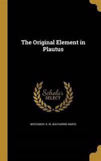 ORIGINAL ELEMENT IN PLAUTUS