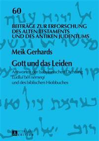 Gott Und Das Leiden: Antworten Der Babylonischen Dichtung Ludlul Bēl Nēmeqi Und Des Biblischen Hiobbuches