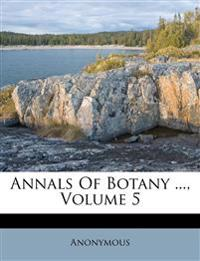 Annals Of Botany ..., Volume 5