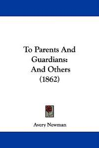 To Parents And Guardians: And Others (1862)
