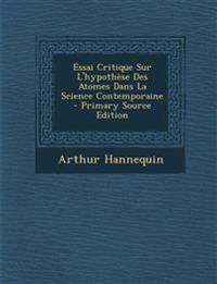 Essai Critique Sur L'hypothèse Des Atomes Dans La Science Contemporaine - Primary Source Edition