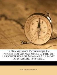 La Renaissance Catholique En Angleterre Au Xixe Siècle ...: Ptie. De La Conversion De Newman À La Mort De Wiseman, 1845-1865...