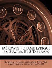 Mérowig : drame lyrique en 3 actes et 5 tableaux