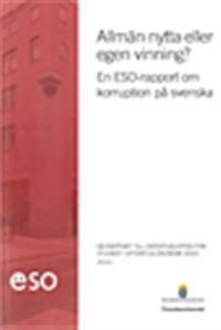 Allmän nytta eller egen vinning? : en ESO-rapport om korruption på svenska