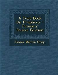 A Text-Book On Prophecy