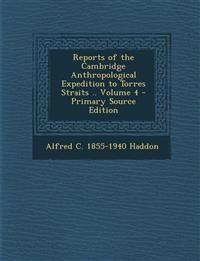 Reports of the Cambridge Anthropological Expedition to Torres Straits .. Volume 4
